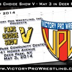 Victory Pro Wrestling presents Fans Choice V in Deer Park Saturday May 3 - vote today!