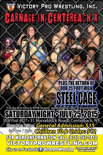 Victory Pro Wrestling presents Carnage in Centereach X featuring the return of the 15-foot high Steel Cage!