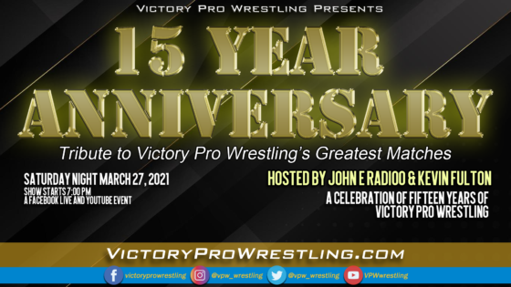 "VPW presents ""15 Year Anniversary"" a tribute to 15 years of Victory Pro Wrestling Saturday March 27, 2021"